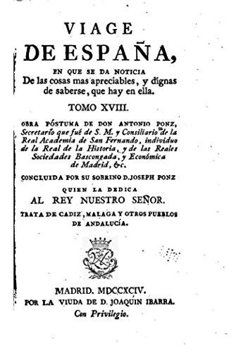 Viage de Espana, en Que Se Da Noticia de Las Cosas Mas Apreciables, y Dignas de Saberse - Tomo XVIII