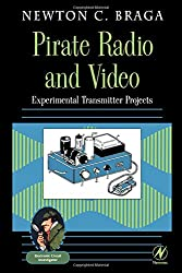 Pirate Radio and Video: Experimental Transmitter Projects (Electronic Circuit Investigator)