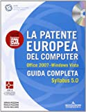 La patente europea del computer. Guida completa. Syllabus 5.0. Office 2007. Windows Vista. Con CD-ROM