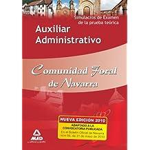 Auxiliar Administrativo De La Comunidad Foral De Navarra. Simulacros De Examen De La Prueba Teórica