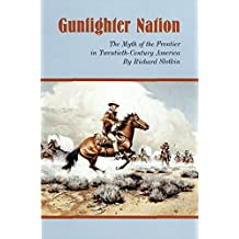 Gunfighter Nation : The Myth of the Frontier in Twentieth-century America
