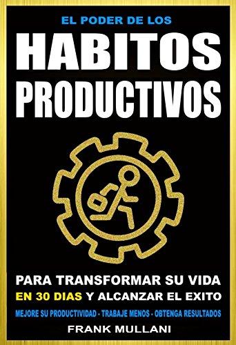 EL PODER DE LOS HABITOS PRODUCTIVOS: Para Transformar su Vida en ...