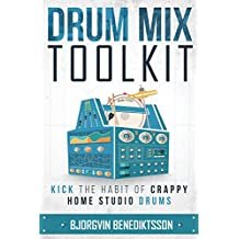 Drum Mix Toolkit: Kick the Habit of Crappy Home Studio Drums (Audio Issues Book 2) (English Edition)