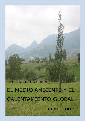 Mis estudios sobre el medio ambiente y el calentamiento global. por Carlos Lopez