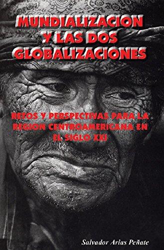 Mundialización y las dos globalizaciones: Retos y perspectivas para la región centroamericana en el siglo XXI
