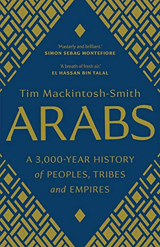 Arabs - A 3,000-Year History of Peoples, Tribes and Empires