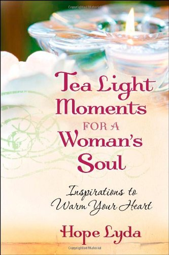 Tea Light Moments for a Woman's Soul: Meditations to Inspire Your Day by Hope Lyda (2009-01-01)