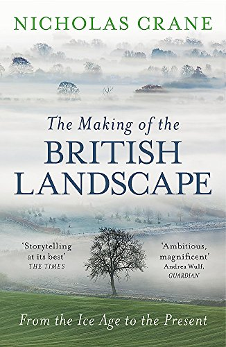 The Making Of The British Landscape: From the Ice Age to the Present