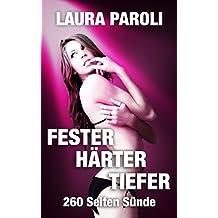 Fester Härter Tiefer - 260 Seiten Sünde (Erotik ab 18 unzensiert, tabulose Sexgeschichten ab 18, Sex Erotik Deutsch)