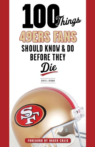 100 Things 49ers Fans Should Know & Do Before They Die (100 Things...Fans Should Know) (English Edition)