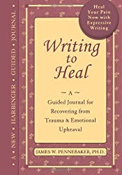 Writing to Heal: A guided journal for recovering from trauma & emotional upheaval by James W. Pennebaker (2004-01-01)