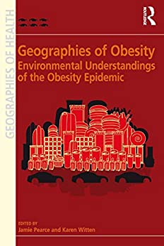 Geographies Of Obesity: Environmental Understandings Of The Obesity Epidemic (geographies Of Health Series) por Karen Witten epub