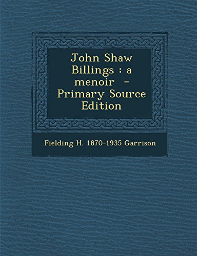 John Shaw Billings: a menoir  - Primary Source Edition