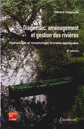 Diagnostic, aménagement et gestion des rivières : Hydraulique et morphologie fluviales appliquées par Gérard Degoutte
