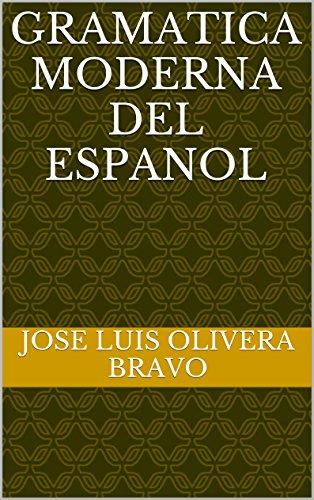 Gramatica Moderna del Espanol por Jose Luis Olivera Bravo