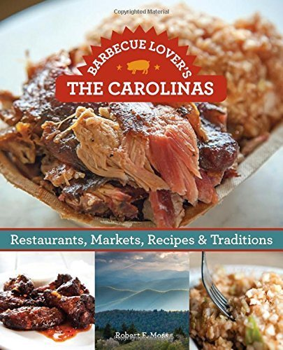 Barbecue Lover's the Carolinas: Restaurants, Markets, Recipes & Traditions by Moss, Robert F. (2015) Paperback
