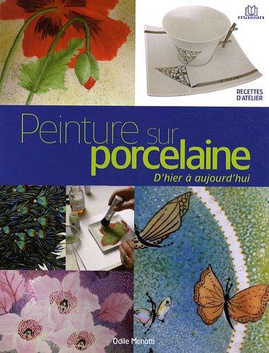 Peinture sur porcelaine d'hier à aujourd'hui : Techniques et applications par Odile Menotti