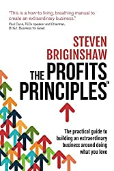 The Profits Principles: The practical guide to building an extraordinary business around doing what you love