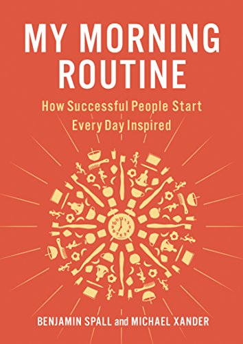 My Morning Routine: How Successful People Start Every Day Inspired por Benjamin Spall