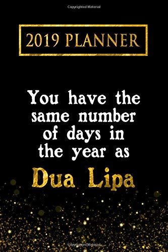 2019 Planner: You Have The Same Number Of Days In The Year As Dua Lipa: Dua Lipa 2019 Planner