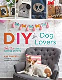 Diy for Dog Lovers: 36 Paw-some Canine Crafts...