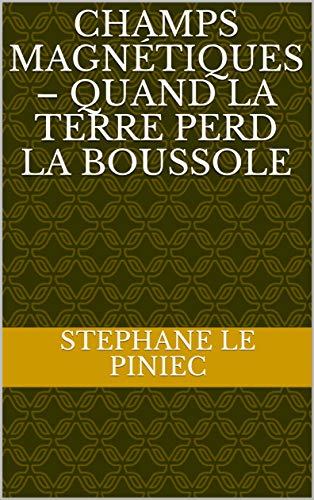 Couverture du livre Champs Magnétiques – Quand la Terre perd la boussole