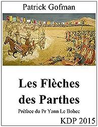 Les Flèches des Parthes: Préface du Pr Yann Le Bohec