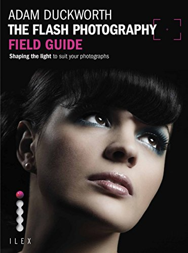 The Flash Photography Field Guide: Shaping the Light to Suit YourPhotographs (English Edition) por Adam Duckworth
