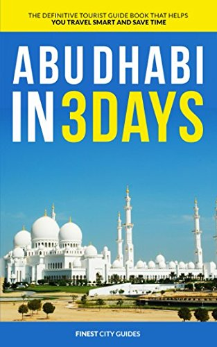 Price comparison product image Abu Dhabi in 3 Days: The Definitive Tourist Guide Book That Helps You Travel Smart and Save Time