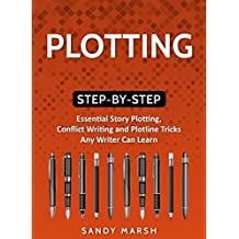 Plotting: Step-by-Step | Essential Story Plotting, Conflict Writing and Plotline Tricks Any Writer Can Learn (Writing Best Seller Book 4) (English Edition)