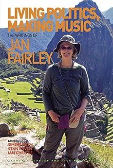 Living Politics, Making Music: The Writings of Jan Fairley (Ashgate Popular and Folk Music Series) von [Fairley, Jan]