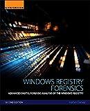 Windows Registry Forensics: Advanced Digital Forensic Analysis of the Windows Registry - Harlan Carvey
