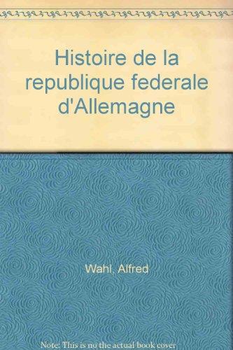 Histoire de la République fédérale d'Allemagne par Alfred Wahl