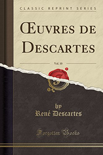 Oeuvres de Descartes, Vol. 10 (Classic Reprint) par Rene Descartes