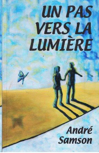 UN PAS VERS LA LUMIÈRE (Trilogie Androgyne t. 3) par André Samson
