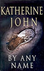 By Any Name by John, Katherine (2006) Paperback
