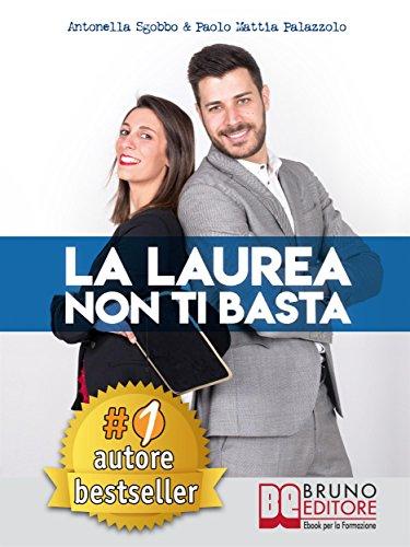 La Laurea Non Ti Basta: Come Cambiare In Meglio La Sorte Del Tuo Futuro Universitario e Professionale