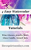 4 Watercolor Tutorials: Wine Glasses, Glass Candle, Jewelry Bowl, Stencil Tote