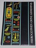 Hieroglyphen ohne Geheimnis. Eine Einführung in die Altägyptischen Schrift für Museumsbesucher und Ägyptentouristen - Karl-Th. Zauzich