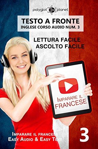 Imparare il francese Lettura facile | Ascolto facile | Testo a fronte: Francese corso audio num. 3 (Imparare il francese | Easy Audio | Easy Reader) (French Edition)