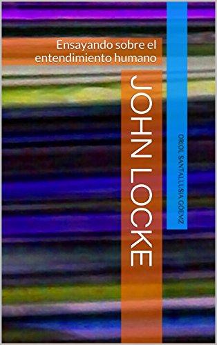 John Locke: Ensayando sobre el entendimiento humano por Oriol Santallusia Gómez