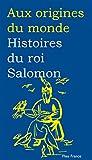 Histoires du roi Salomon (Aux origines du monde t. 29) (French Edition)