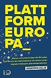 Plattform Europa: Warum wir schlecht über die EU reden und wie wir den Nationalismus mit einem neuen digitalen Netzwerk überwinden können