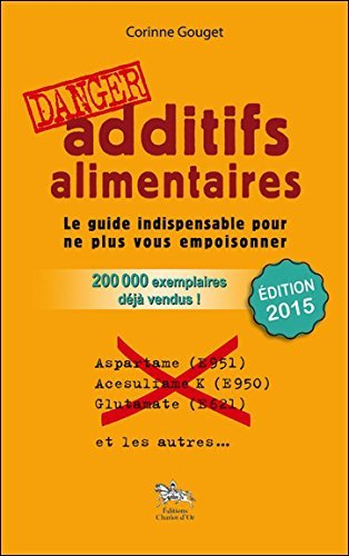 Additifs alimentaires Danger : Le guide indispensable pour ne plus vous empoisonner by Corinne Gouget (2013-11-09)