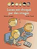 Lucas est choqué par des images | Dargent, Nathalie (1964-....). Auteur