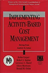 Implementing Activity-Based Cost Management: Moving from Analysis to Action : Implementation Experiences at Eight Companies (Bold Step Research) by Robin Cooper (1993-10-03)