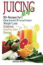 Juicing Magic: 50+ Recipes for Detoxification, Weight Loss, Healthy Smooth Skin, Diabetes, Gain Energy and De-Stress by Pamesh Y. (2013-11-25)