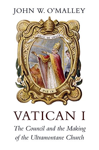 Vatican I – The Council and the Making of the Ultramontane Church