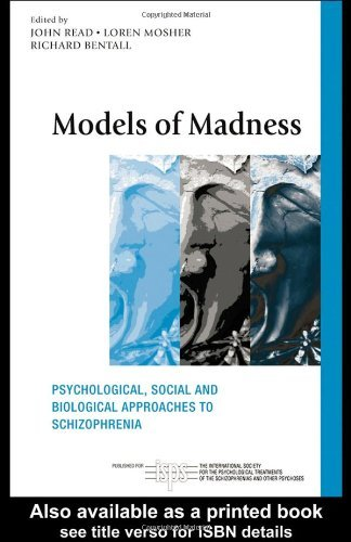 Models of Madness: Psychological, Social and Biological Approaches to Schizophrenia (The International Society for Psychological and Social Approaches to Psychosis Book Series) by John Read (Editor), Richard Bentall (Editor), Loren Mosher (Editor) (4-Mar-2004) Paperback