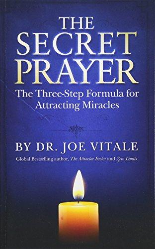 The Secret Prayer: The Three-Step Formula for Attracting Miracles por Dr. Joe Vitale